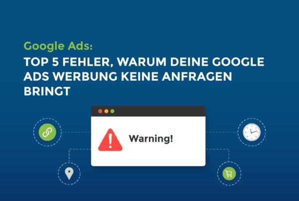 Google Ads: Top 5 Fehler, warum deine Google Ads Werbung keine Anfragen bringt