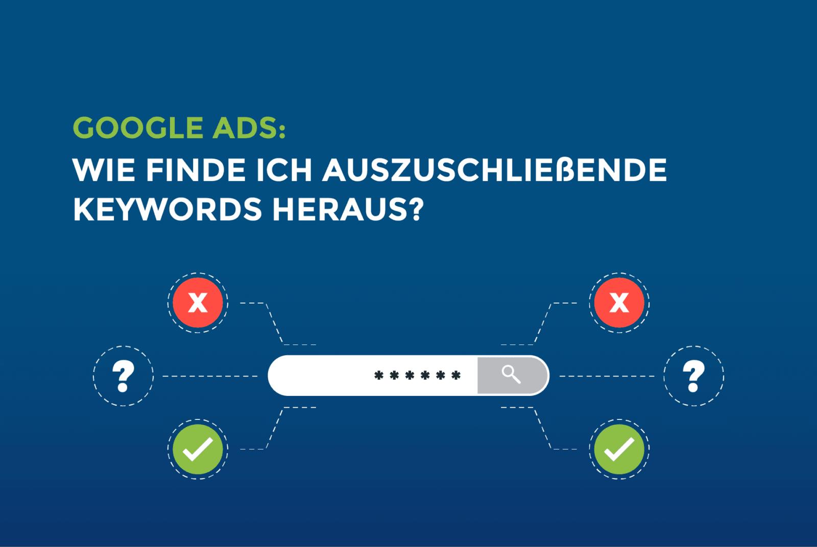 Google Ads: Wie finde ich auszuschließende Keywords heraus?