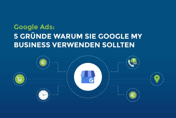 Google Ads: 5 Gründe warum Sie Google My Business verwenden sollten