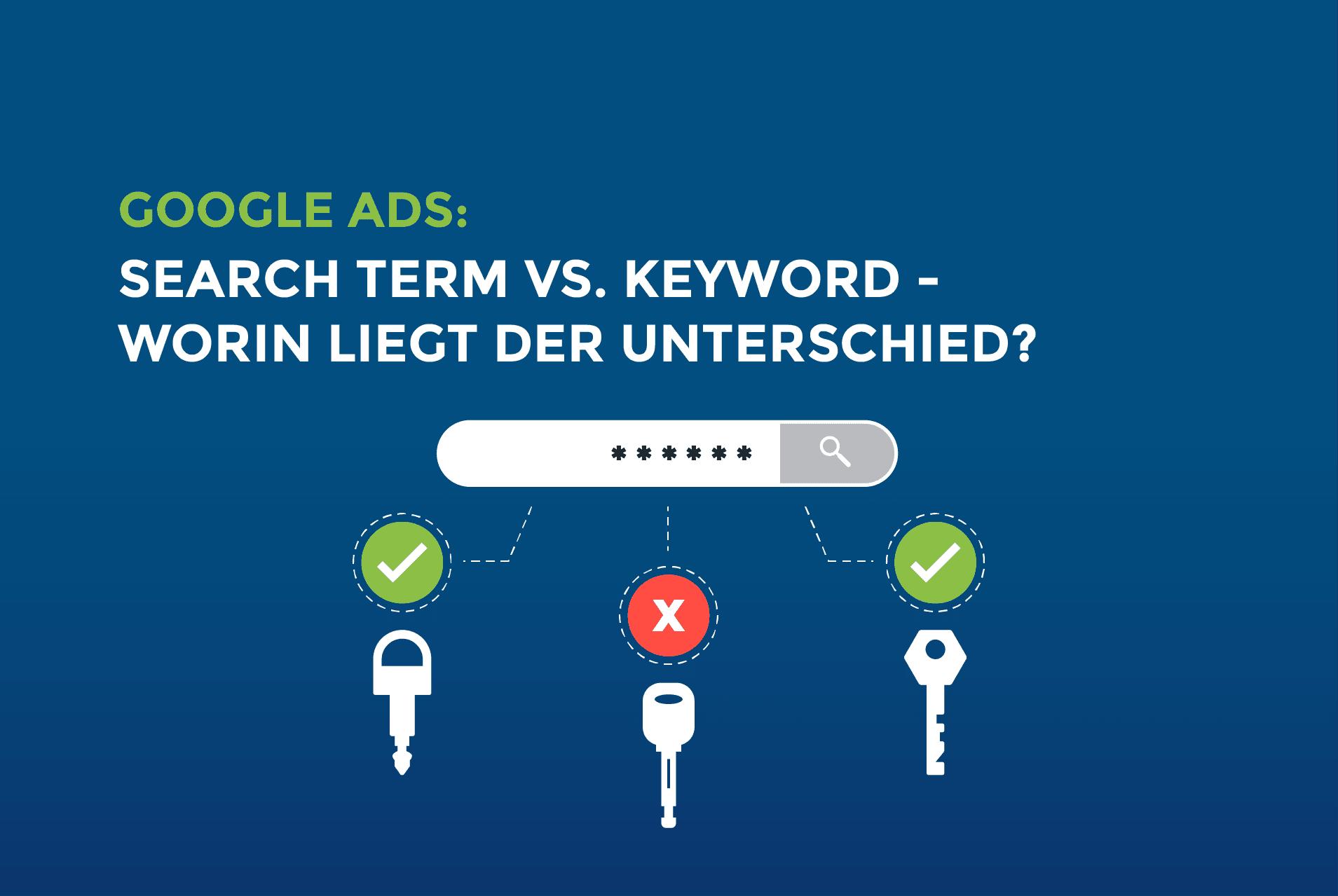 Google Ads: Search Term vs. Keyword – Worin liegt der Unterschied?